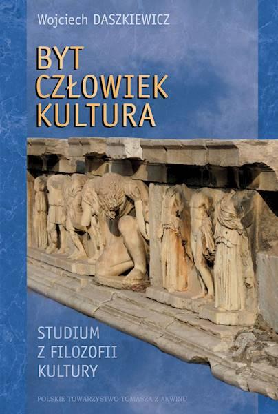 Byt-Człowiek-Kultura. Studium z filozofii kultury