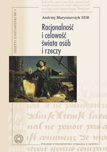 Racjonalność i celowość świata osób i rzeczy [Rationality and Finality of the World of Persons and Things]