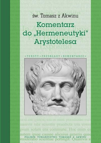 "Św. Tomasz z Akwinu ""Komentarz do ""Hermeneutyki"""" [St. Thomas Aquinas ""Aristotle's Commentary on ""Hermeneutics""""]"