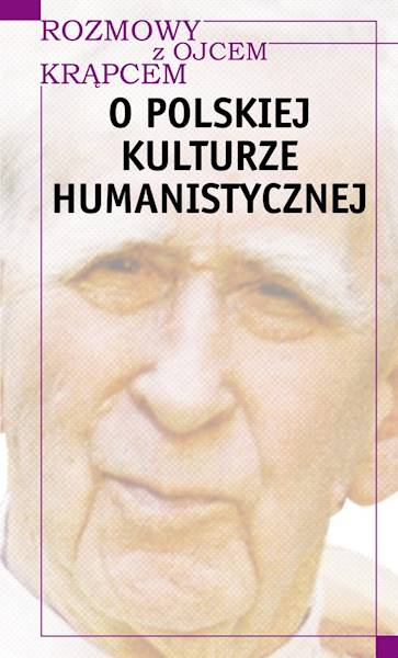 Rozmowy z o. Krąpcem O polskiej kulturze humanistycznej [Conversations with Father Krąpiec About Polish Humanistic Culture]