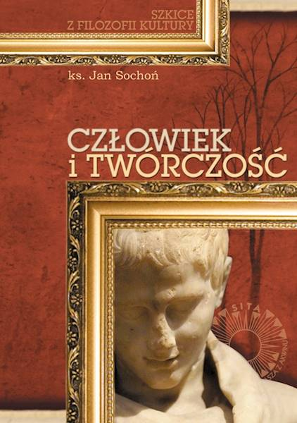 Człowiek i twórczość. Szkice z filozofii kultury [Man and Creativity. Essays on Philosophy of Culture]