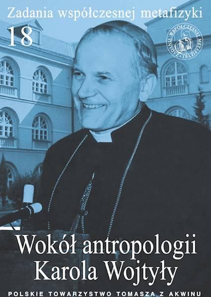 Wokół antropologii Karola Wojtyły [About the Karol Wojtyła's Anthropology]