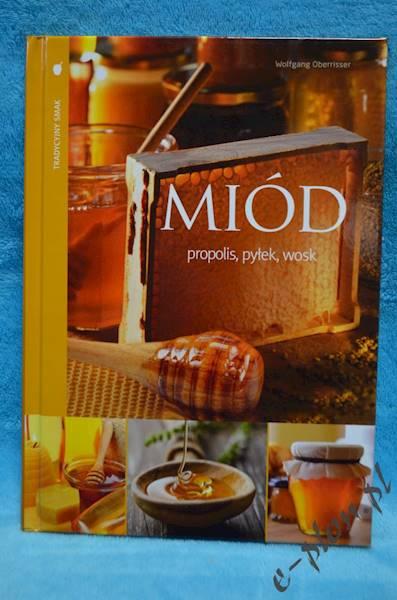 """Książka """"Miód, Propolis, Pyłek, Wosk"""""""