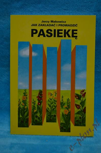 """Książka """"Jak Zakładać i Prowadzić Pasiekę"""" K125"""